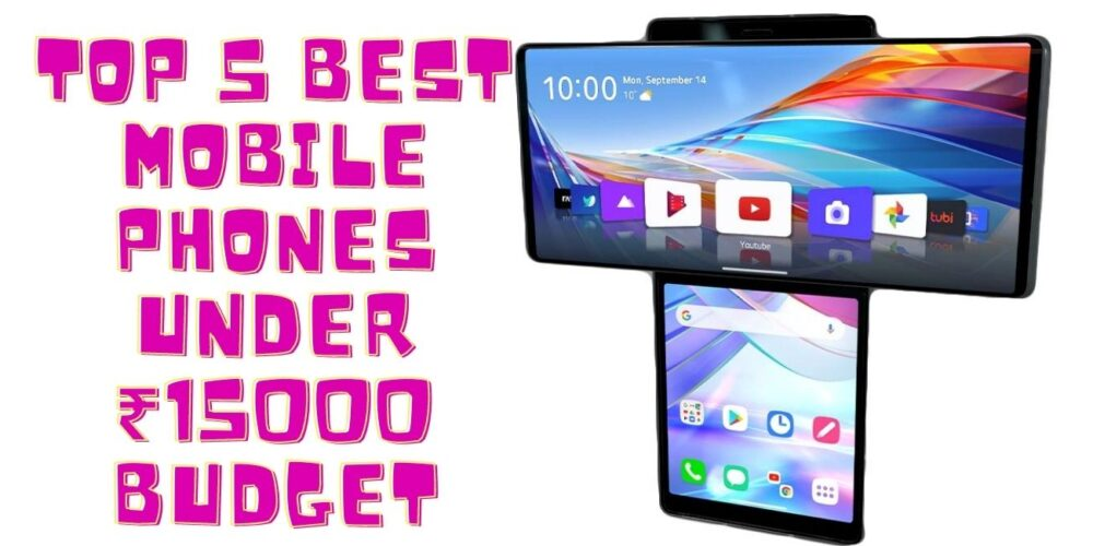 Top 5 Best Mobile Phones Under ₹15000 Budget